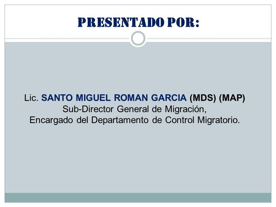 Lic. SANTO MIGUEL ROMAN GARCIA (MDS) (MAP) Sub-Director General de Migración, Encargado del Departamento de Control Migratorio.