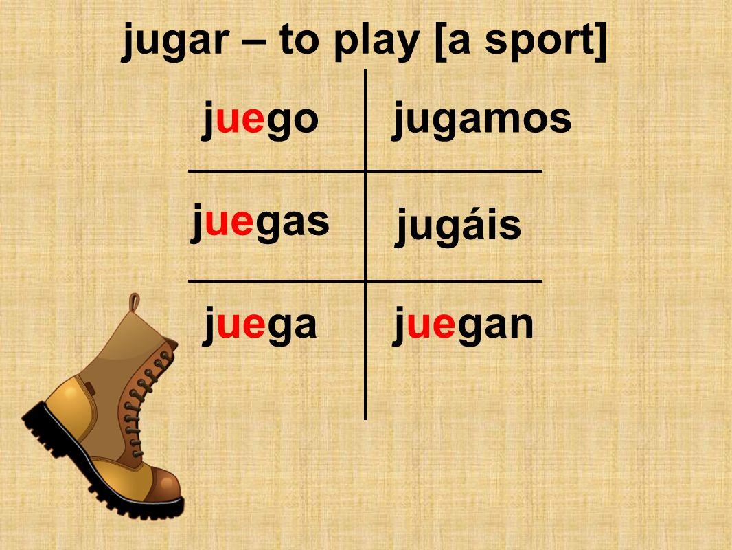 jugar – to play [a sport] juego juegas juegajuegan jugamos jugáis