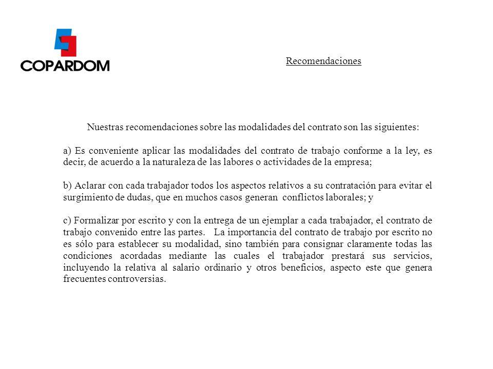Nuestras recomendaciones sobre las modalidades del contrato son las siguientes: a) Es conveniente aplicar las modalidades del contrato de trabajo conf
