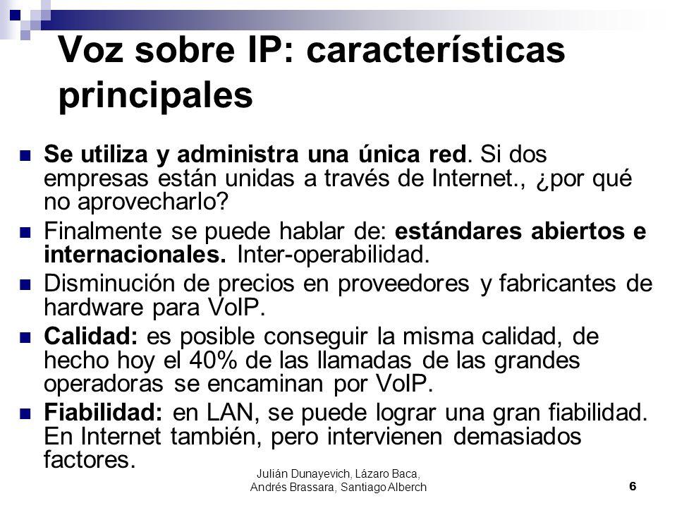 Julián Dunayevich, Lázaro Baca, Andrés Brassara, Santiago Alberch6 Voz sobre IP: características principales Se utiliza y administra una única red. Si