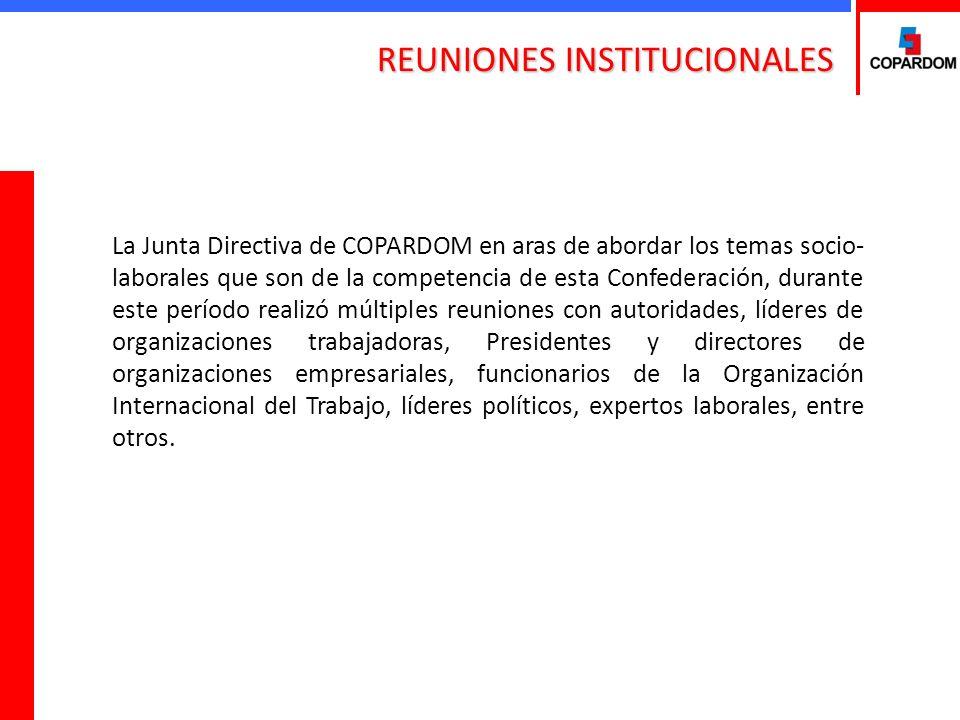 REUNIONES INSTITUCIONALES La Junta Directiva de COPARDOM en aras de abordar los temas socio- laborales que son de la competencia de esta Confederación