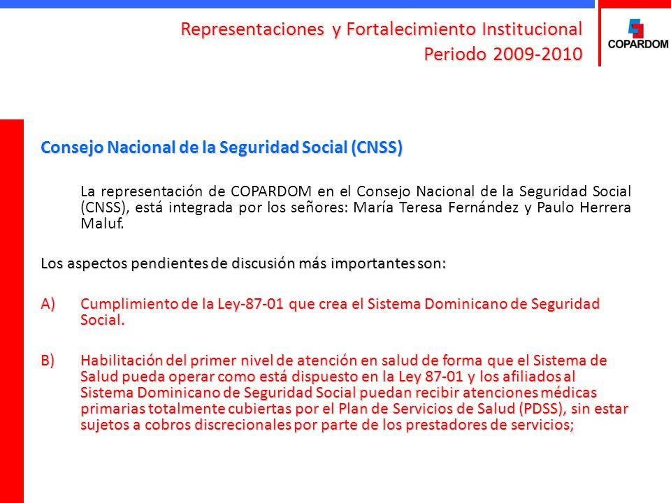 Representaciones y Fortalecimiento Institucional Periodo 2009-2010 Consejo Nacional de la Seguridad Social (CNSS) La representación de COPARDOM en el