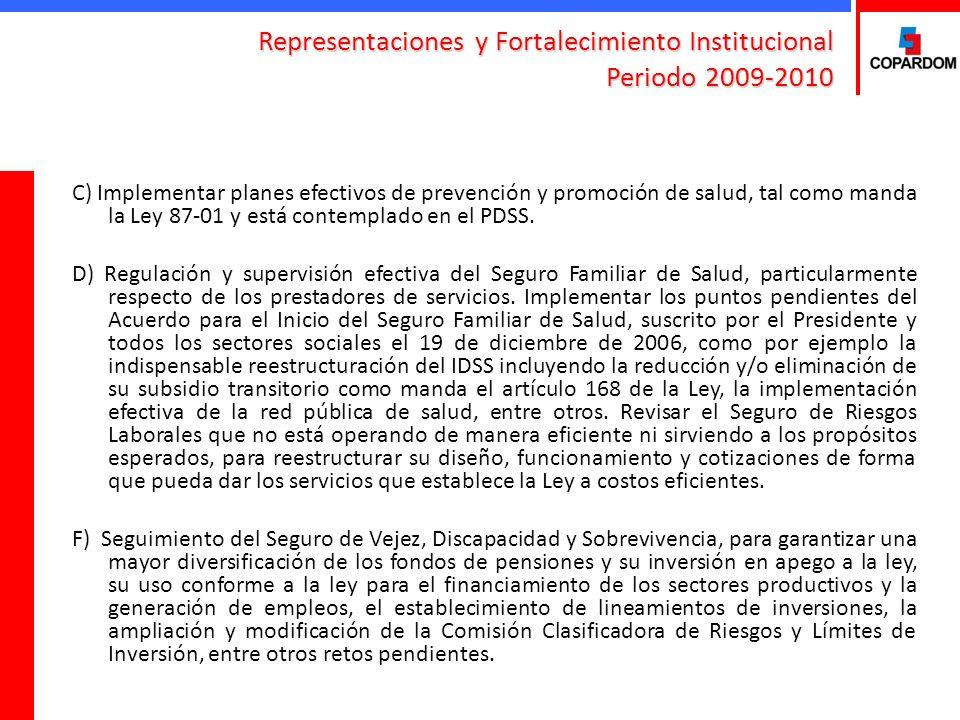 Representaciones y Fortalecimiento Institucional Periodo 2009-2010 C) Implementar planes efectivos de prevención y promoción de salud, tal como manda la Ley 87-01 y está contemplado en el PDSS.