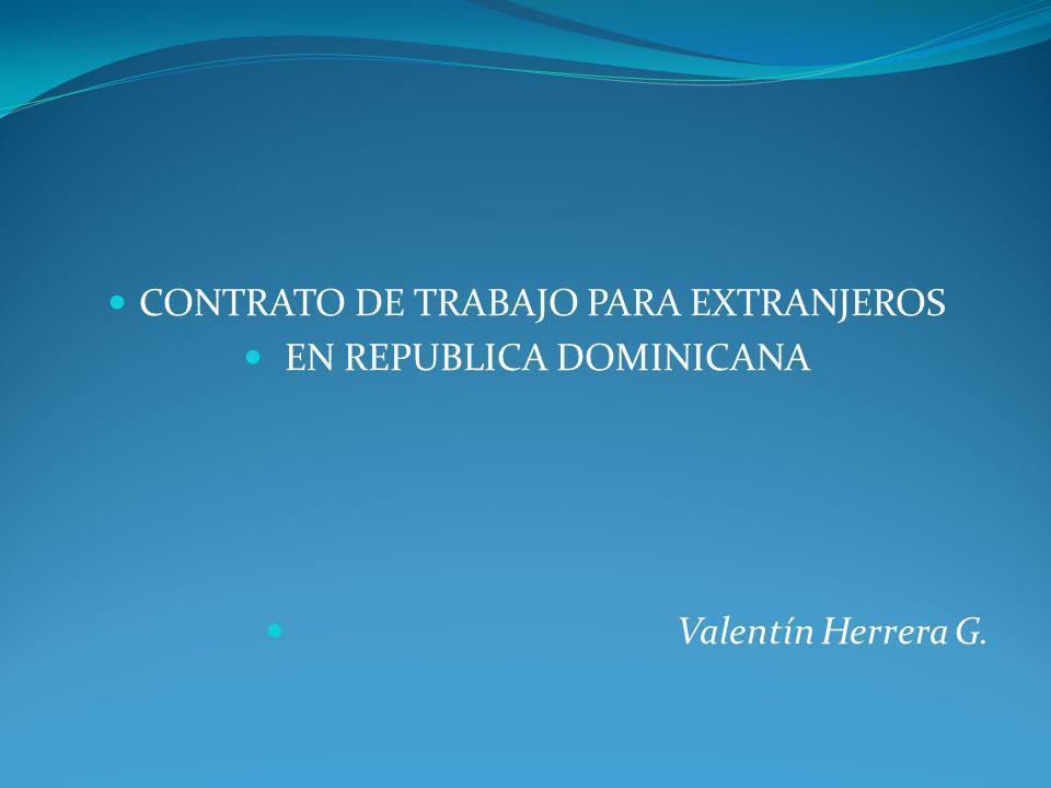 CONTRATO DE TRABAJO PARA EXTRANJEROS EN REPUBLICA DOMINICANA Valentín Herrera G.