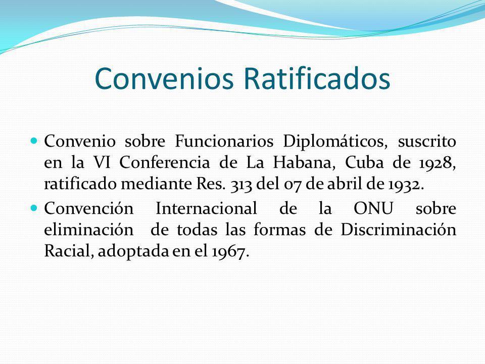 Convenios Ratificados Convenio sobre Funcionarios Diplomáticos, suscrito en la VI Conferencia de La Habana, Cuba de 1928, ratificado mediante Res. 313