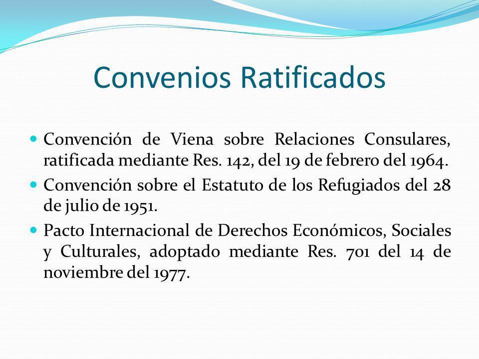 Convenios Ratificados Convención de Viena sobre Relaciones Consulares, ratificada mediante Res. 142, del 19 de febrero del 1964. Convención sobre el E