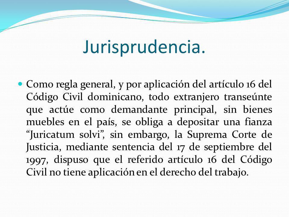 Jurisprudencia. Como regla general, y por aplicación del artículo 16 del Código Civil dominicano, todo extranjero transeúnte que actúe como demandante