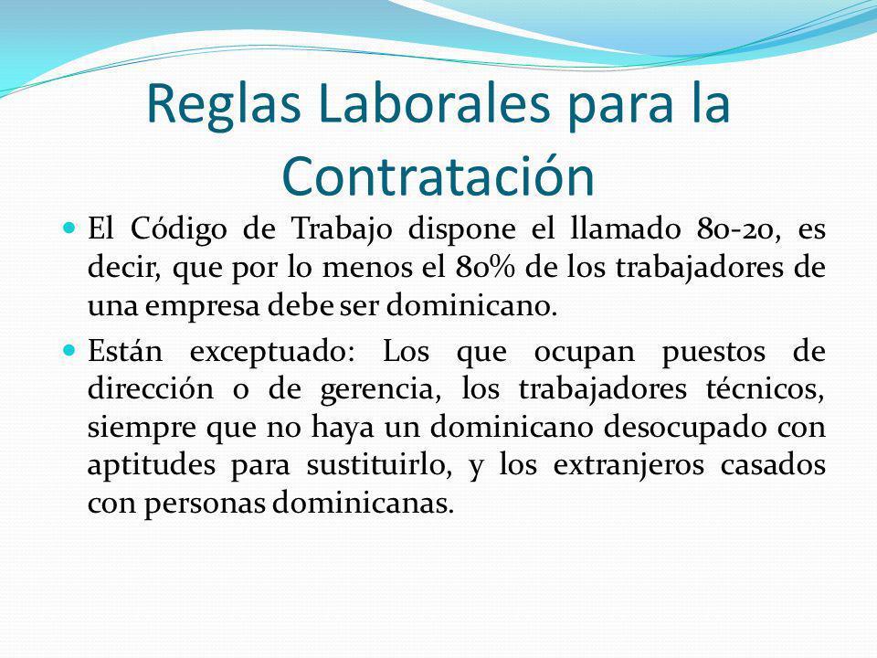 Reglas Laborales para la Contratación El Código de Trabajo dispone el llamado 80-20, es decir, que por lo menos el 80% de los trabajadores de una empr