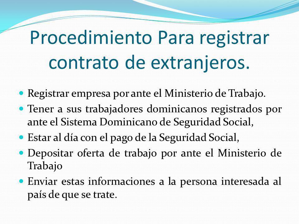 Procedimiento Para registrar contrato de extranjeros. Registrar empresa por ante el Ministerio de Trabajo. Tener a sus trabajadores dominicanos regist