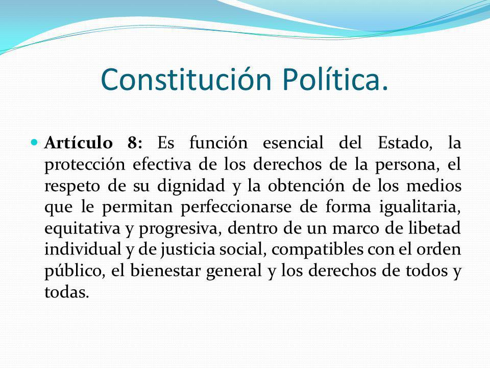 Constitución Política. Artículo 8: Es función esencial del Estado, la protección efectiva de los derechos de la persona, el respeto de su dignidad y l