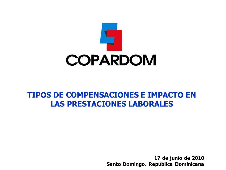 17 de junio de 2010 Santo Domingo. República Dominicana TIPOS DE COMPENSACIONES E IMPACTO EN LAS PRESTACIONES LABORALES