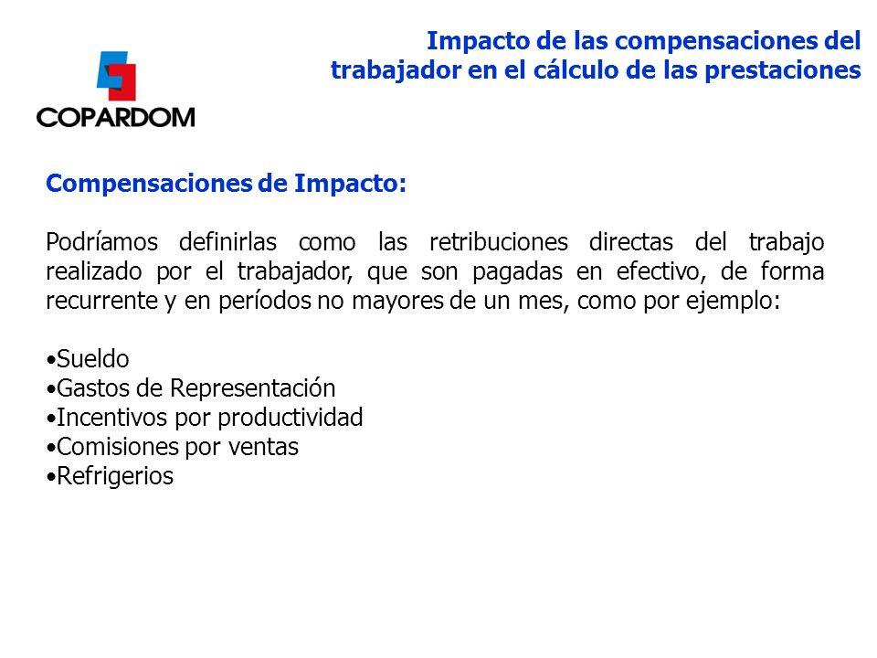Compensaciones de Impacto: Podríamos definirlas como las retribuciones directas del trabajo realizado por el trabajador, que son pagadas en efectivo,