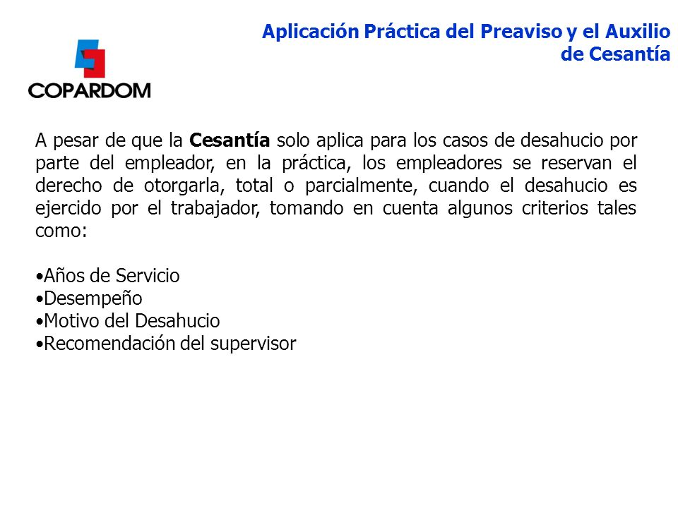 A pesar de que la Cesantía solo aplica para los casos de desahucio por parte del empleador, en la práctica, los empleadores se reservan el derecho de