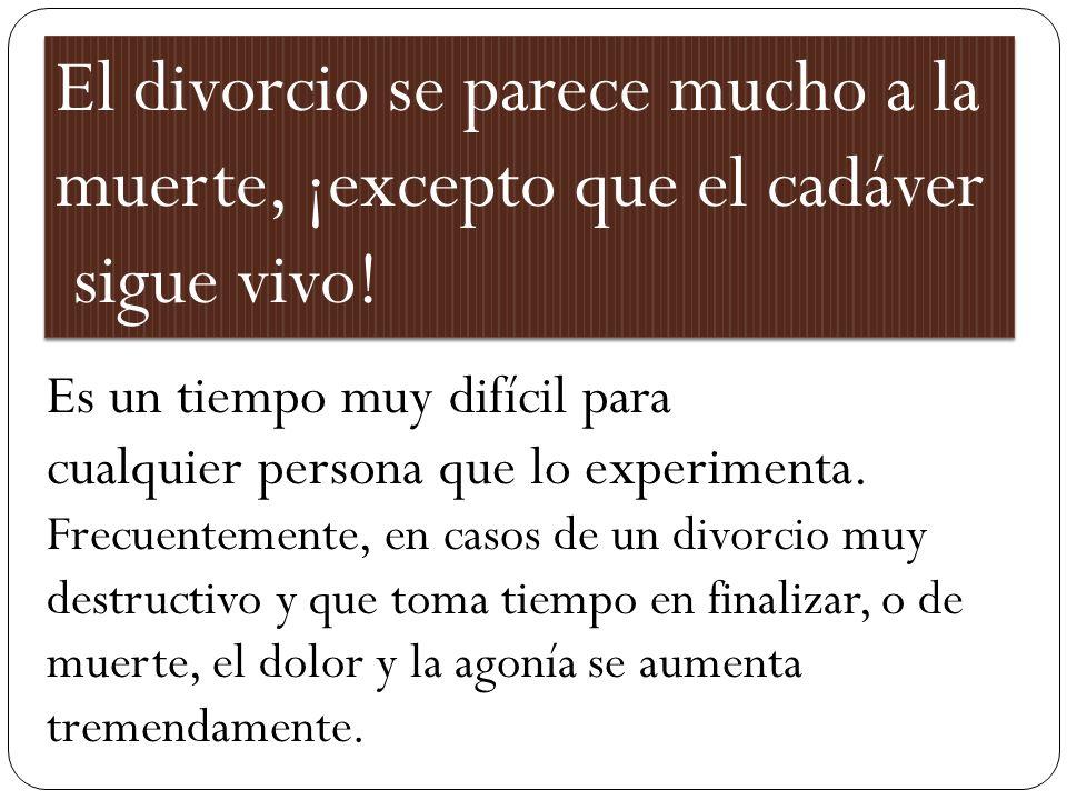 El divorcio se parece mucho a la muerte, ¡excepto que el cadáver sigue vivo! El divorcio se parece mucho a la muerte, ¡excepto que el cadáver sigue vi