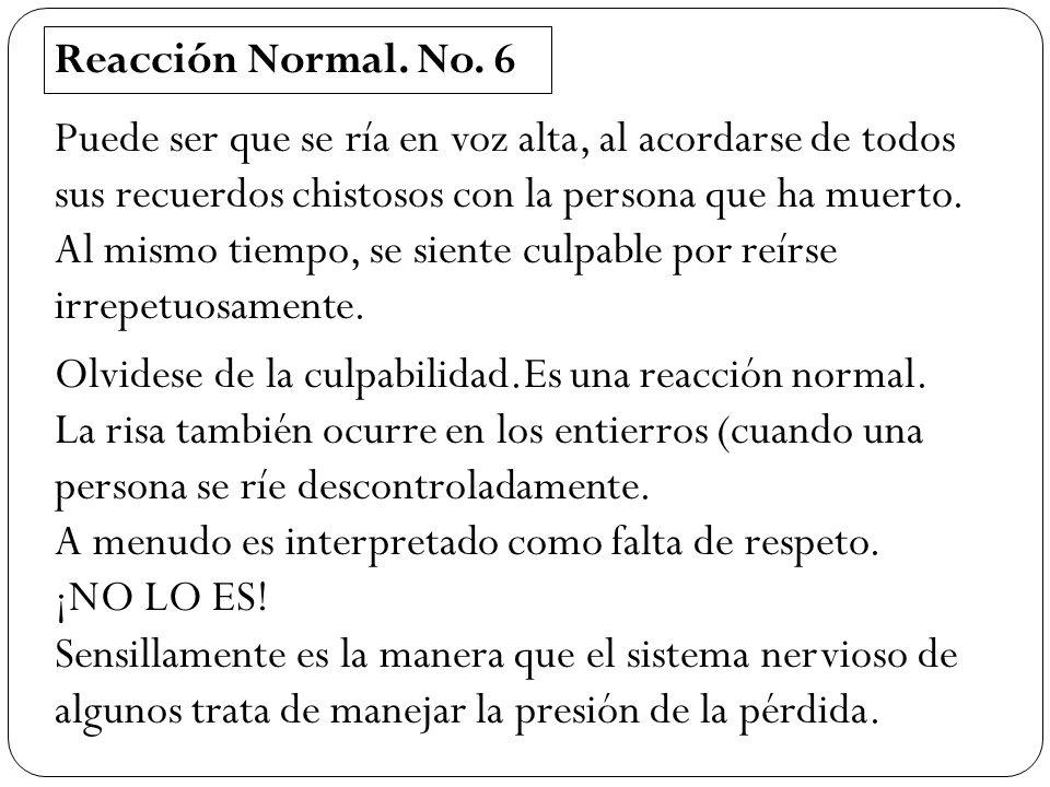 Reacción Normal. No. 6 Olvidese de la culpabilidad.Es una reacción normal. La risa también ocurre en los entierros (cuando una persona se ríe descontr