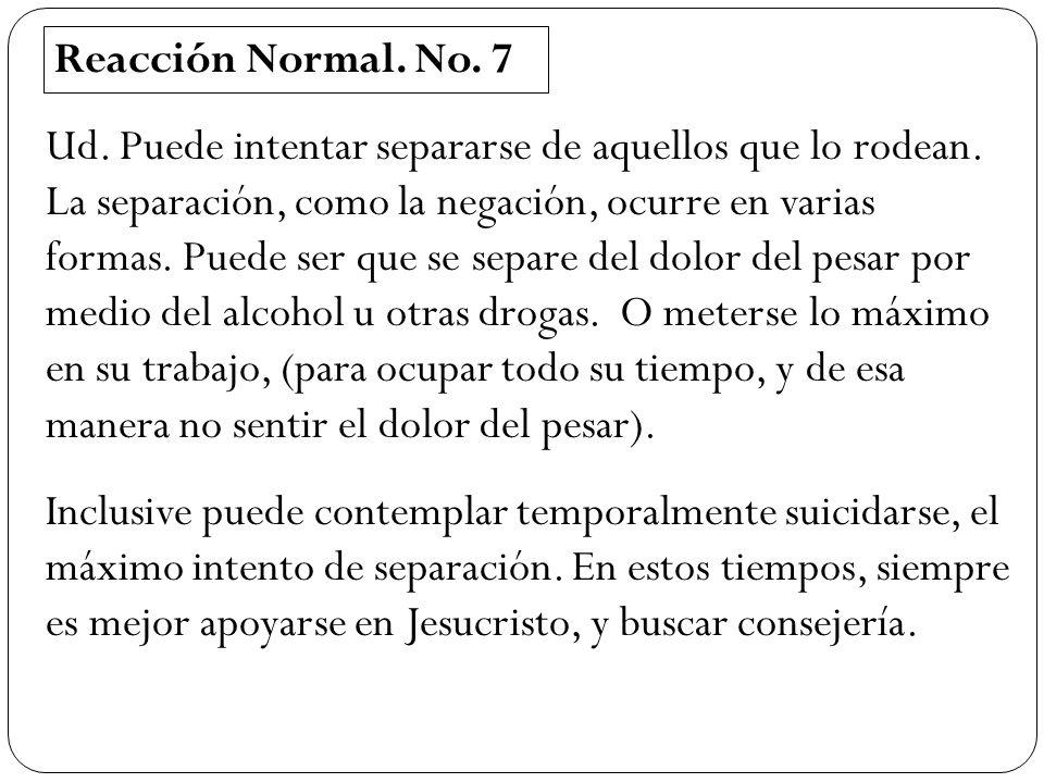 Reacción Normal. No. 7 Ud. Puede intentar separarse de aquellos que lo rodean. La separación, como la negación, ocurre en varias formas. Puede ser que