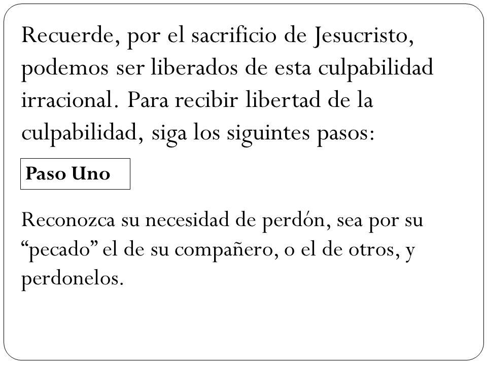 Recuerde, por el sacrificio de Jesucristo, podemos ser liberados de esta culpabilidad irracional. Para recibir libertad de la culpabilidad, siga los s