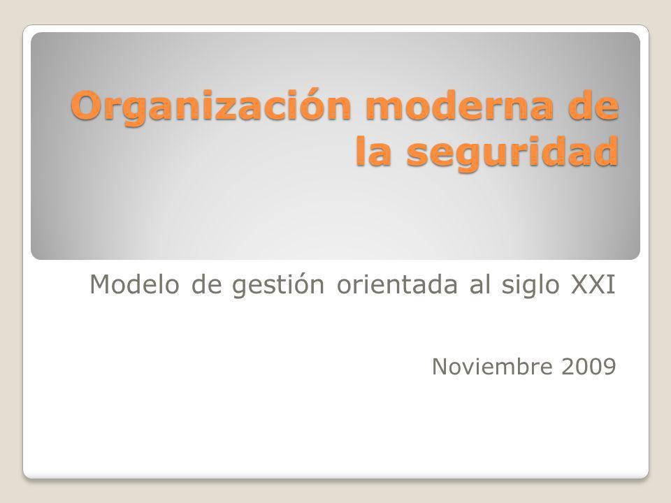 Organización moderna de la seguridad Modelo de gestión orientada al siglo XXI Noviembre 2009