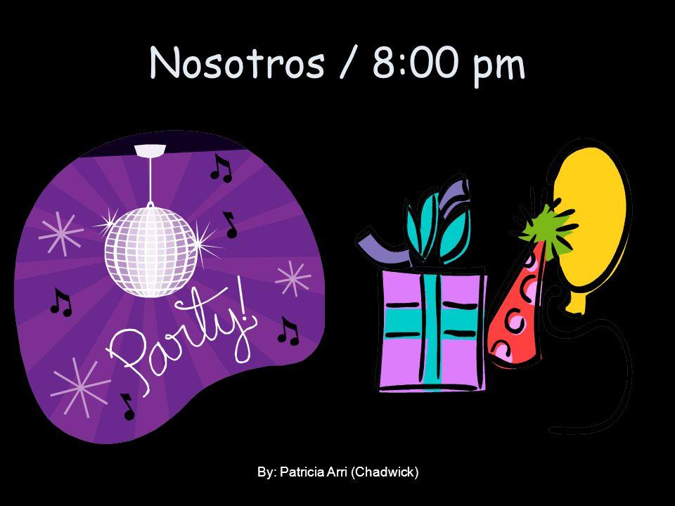 Nosotros / 8:00 pm By: Patricia Arri (Chadwick)