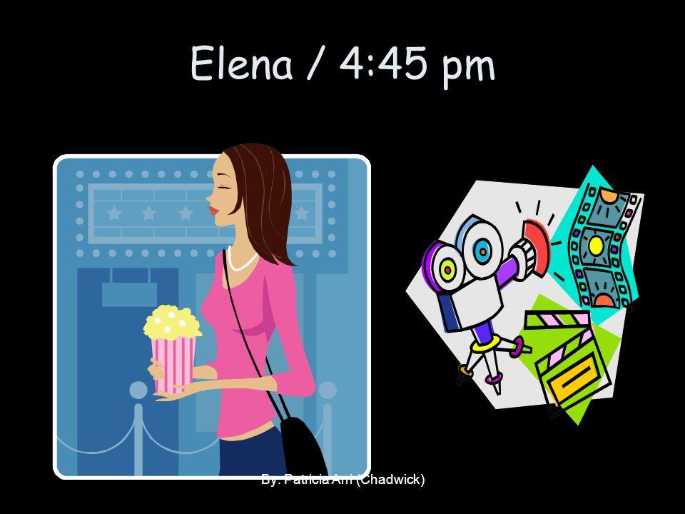 Elena / 4:45 pm By: Patricia Arri (Chadwick)