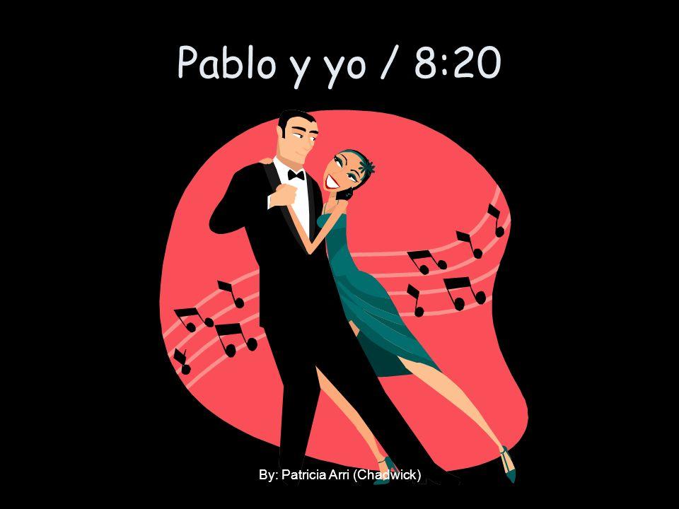 Pablo y yo / 8:20 By: Patricia Arri (Chadwick)
