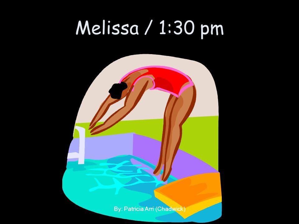 Melissa / 1:30 pm By: Patricia Arri (Chadwick)