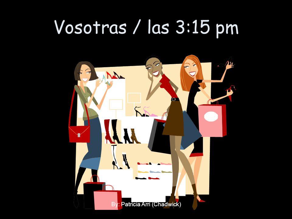 Vosotras / las 3:15 pm By: Patricia Arri (Chadwick)