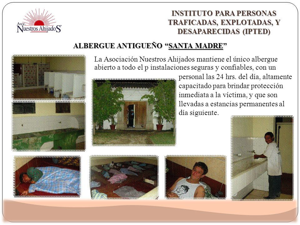 ALBERGUE ANTIGUEÑO SANTA MADRE La Asociación Nuestros Ahijados mantiene el único albergue abierto a todo el p instalaciones seguras y confiables, con