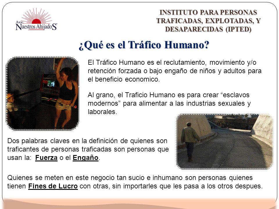 ¿Qué es el Tráfico Humano? Dos palabras claves en la definición de quienes son traficantes de personas traficadas son personas que usan la:Fuerza o el