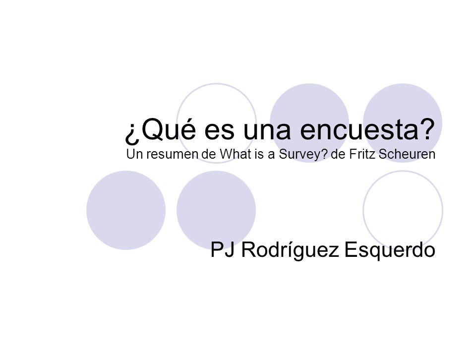 ¿Qué es una encuesta? Un resumen de What is a Survey? de Fritz Scheuren PJ Rodríguez Esquerdo