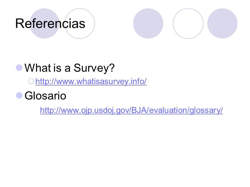 Referencias What is a Survey? http://www.whatisasurvey.info/ Glosario http://www.ojp.usdoj.gov/BJA/evaluation/glossary/ http://www.ojp.usdoj.gov/BJA/e