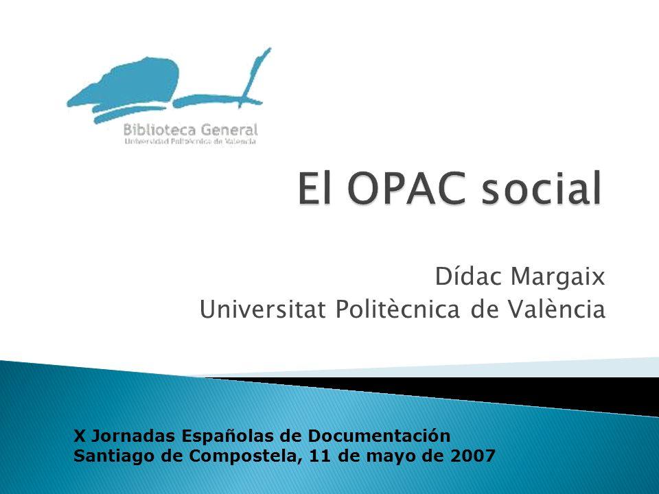 Dídac Margaix Universitat Politècnica de València X Jornadas Españolas de Documentación Santiago de Compostela, 11 de mayo de 2007