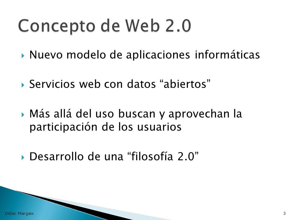 Dídac Margaix3 Nuevo modelo de aplicaciones informáticas Servicios web con datos abiertos Más allá del uso buscan y aprovechan la participación de los usuarios Desarrollo de una filosofía 2.0