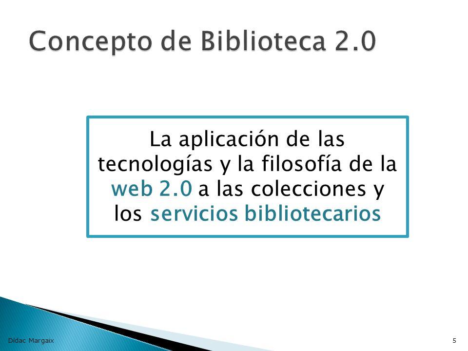 5 La aplicación de las tecnologías y la filosofía de la web 2.0 a las colecciones y los servicios bibliotecarios