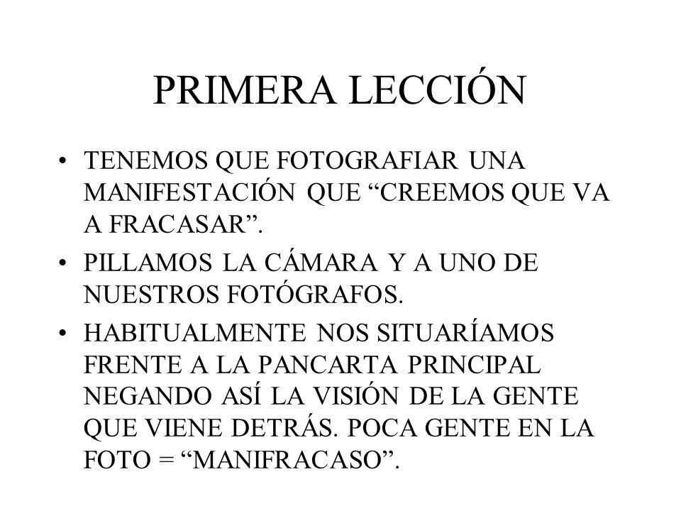 PRIMERA LECCIÓN TENEMOS QUE FOTOGRAFIAR UNA MANIFESTACIÓN QUE CREEMOS QUE VA A FRACASAR. PILLAMOS LA CÁMARA Y A UNO DE NUESTROS FOTÓGRAFOS. HABITUALME