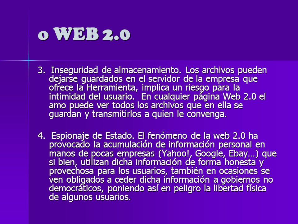 o WEB 2.0 Desventajas de la Web 2.0 1. Más comodidad, menos intimidad.