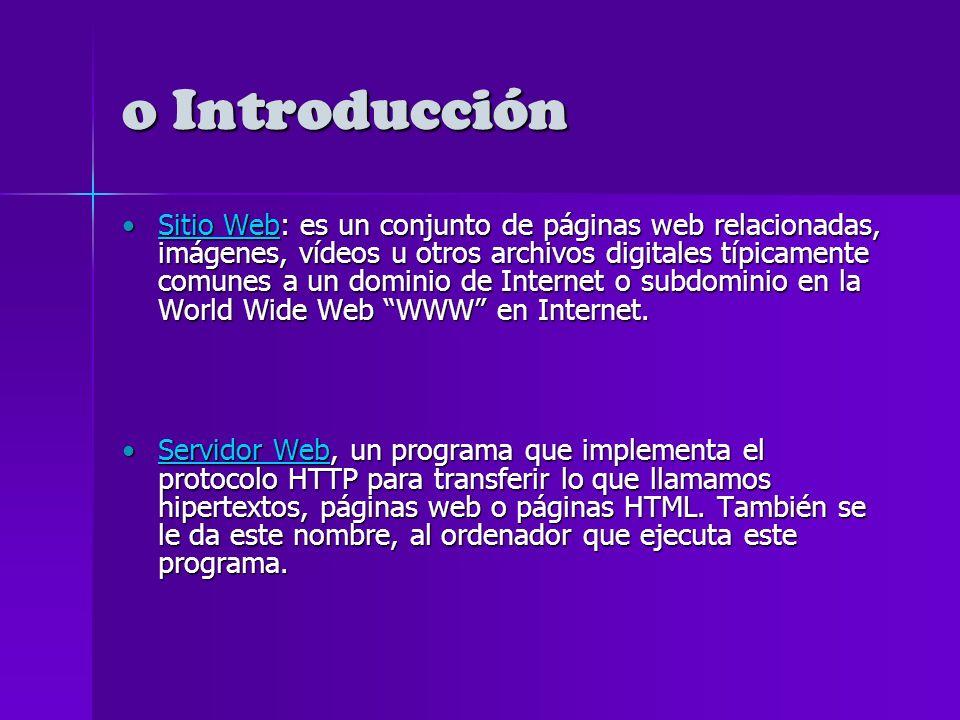 o Introducción Página Web: Es un documento o fuente de información, electrónico adaptado para la Web, generalmente en formato HTML, Compuesta principalmente por información (texto, imagen, sonido, vídeo, e incluso, mundos 3D y animación) así como por hiperenlaces; y también aplicaciones para hacerla interactiva.
