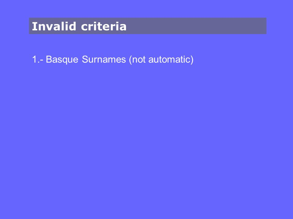 Invalid criteria 1.- Basque Surnames (not automatic)