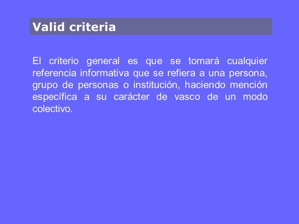 Valid criteria El criterio general es que se tomará cualquier referencia informativa que se refiera a una persona, grupo de personas o institución, haciendo mención específica a su carácter de vasco de un modo colectivo.