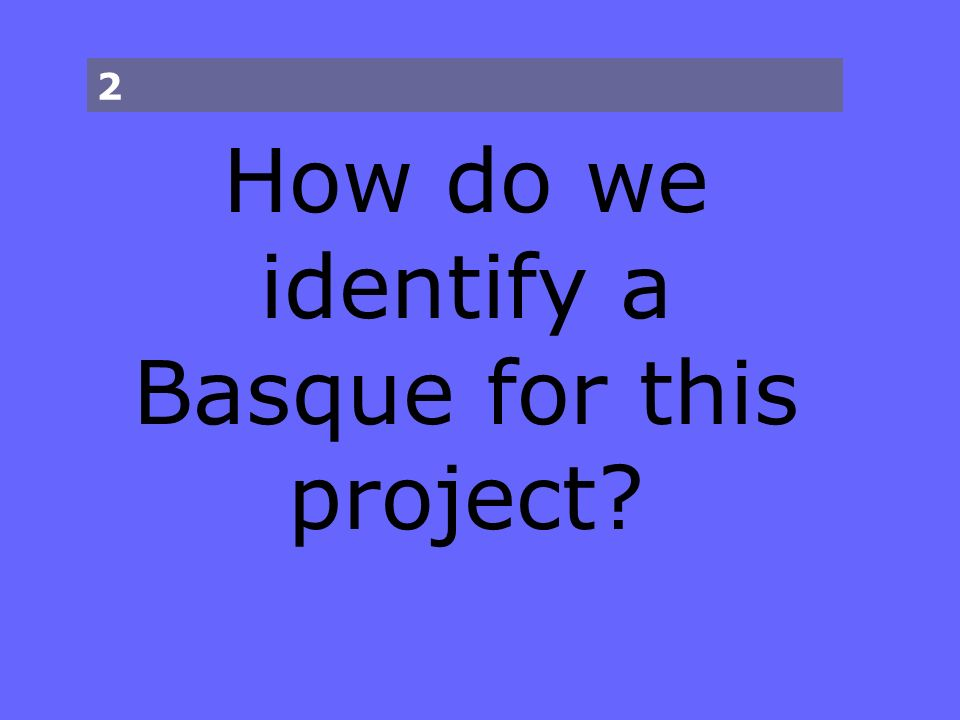 How do we identify a Basque for this project 2