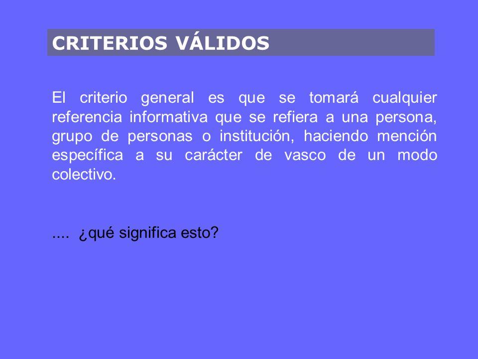 CRITERIOS VÁLIDOS El criterio general es que se tomará cualquier referencia informativa que se refiera a una persona, grupo de personas o institución,