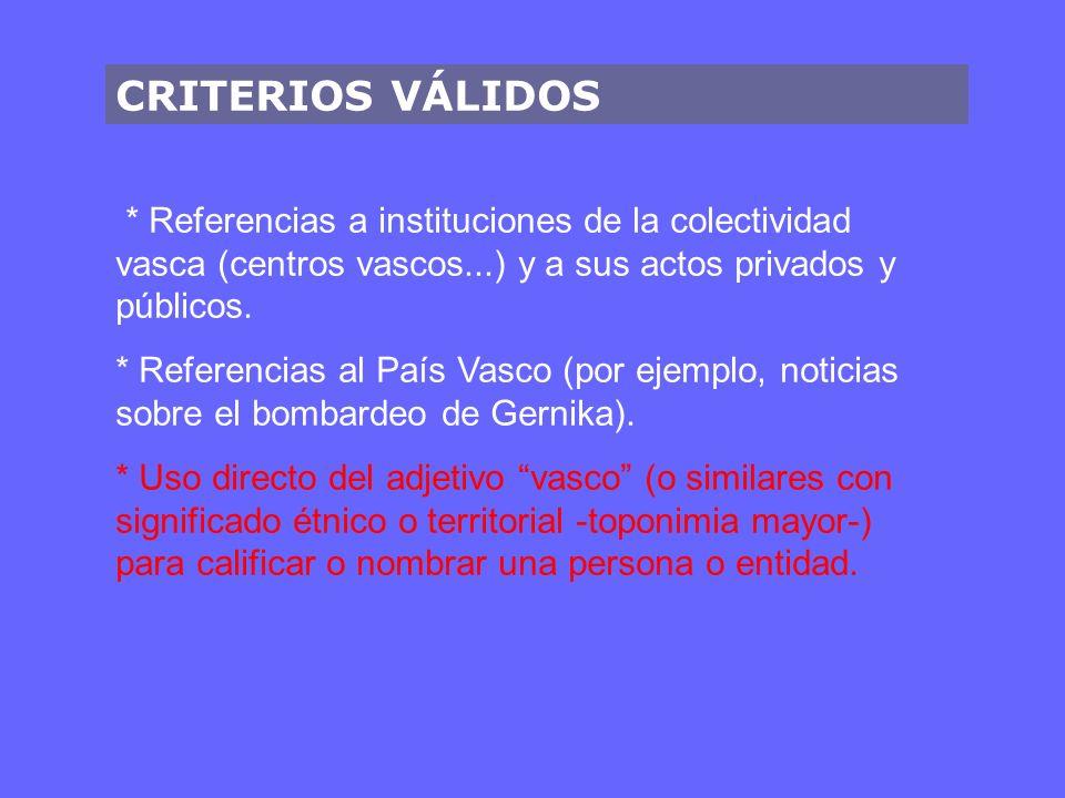 CRITERIOS VÁLIDOS * Referencias a instituciones de la colectividad vasca (centros vascos...) y a sus actos privados y públicos. * Referencias al País