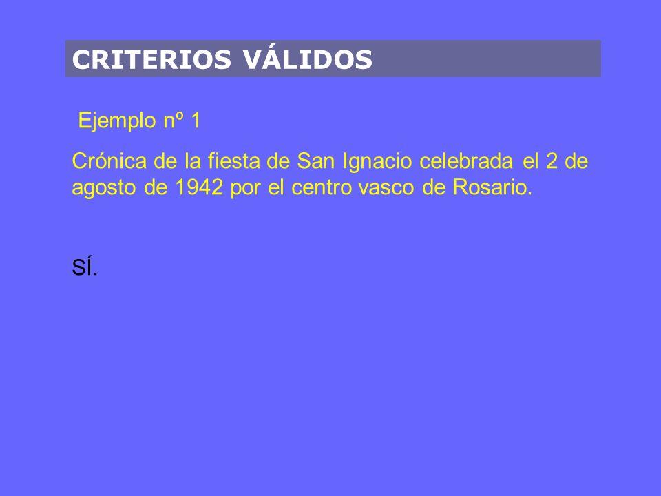 CRITERIOS VÁLIDOS Ejemplo nº 1 Crónica de la fiesta de San Ignacio celebrada el 2 de agosto de 1942 por el centro vasco de Rosario. SÍ.