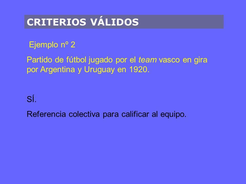 CRITERIOS VÁLIDOS Ejemplo nº 2 Partido de fútbol jugado por el team vasco en gira por Argentina y Uruguay en 1920. SÍ. Referencia colectiva para calif