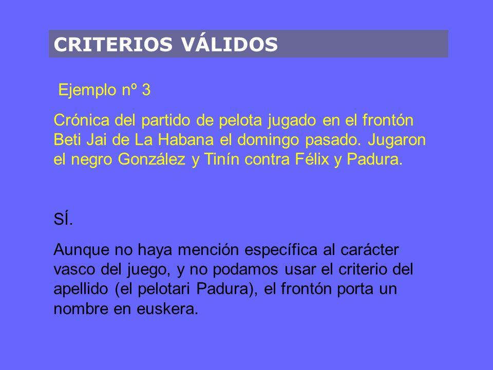 CRITERIOS VÁLIDOS Ejemplo nº 3 Crónica del partido de pelota jugado en el frontón Beti Jai de La Habana el domingo pasado. Jugaron el negro González y