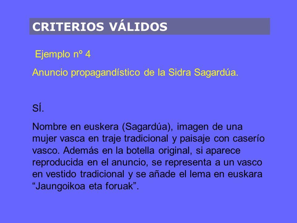 CRITERIOS VÁLIDOS Ejemplo nº 4 Anuncio propagandístico de la Sidra Sagardúa. SÍ. Nombre en euskera (Sagardúa), imagen de una mujer vasca en traje trad