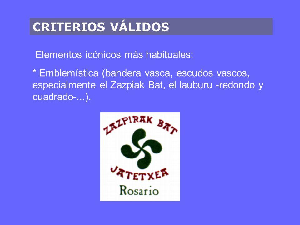 CRITERIOS VÁLIDOS Elementos icónicos más habituales: * Emblemística (bandera vasca, escudos vascos, especialmente el Zazpiak Bat, el lauburu -redondo y cuadrado-...).