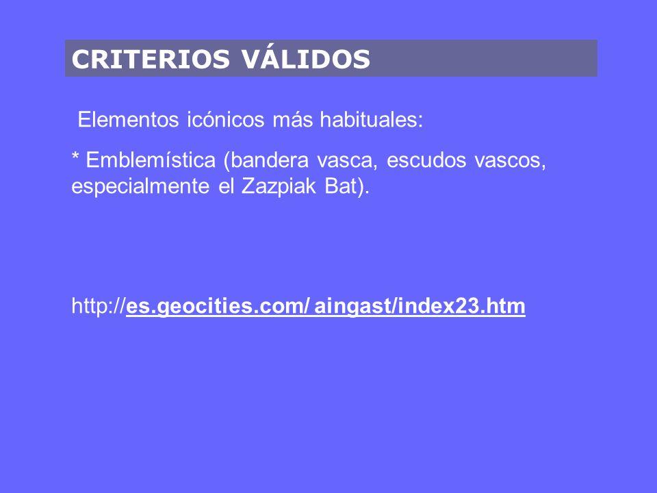 CRITERIOS VÁLIDOS Elementos icónicos más habituales: * Emblemística (bandera vasca, escudos vascos, especialmente el Zazpiak Bat). http://es.geocities