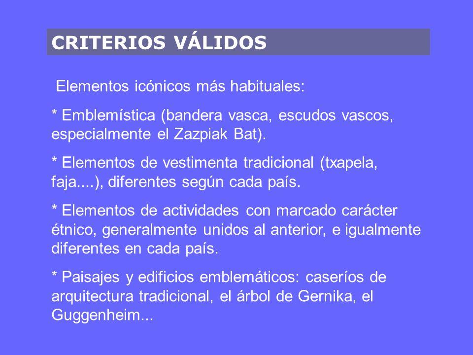 CRITERIOS VÁLIDOS Elementos icónicos más habituales: * Emblemística (bandera vasca, escudos vascos, especialmente el Zazpiak Bat). * Elementos de vest