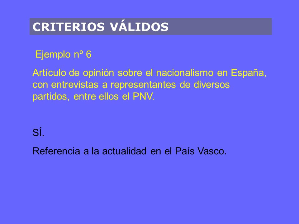 CRITERIOS VÁLIDOS Ejemplo nº 6 Artículo de opinión sobre el nacionalismo en España, con entrevistas a representantes de diversos partidos, entre ellos el PNV.